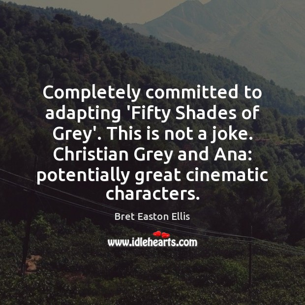 Completely committed to adapting 'Fifty Shades of Grey'. This is not a Image