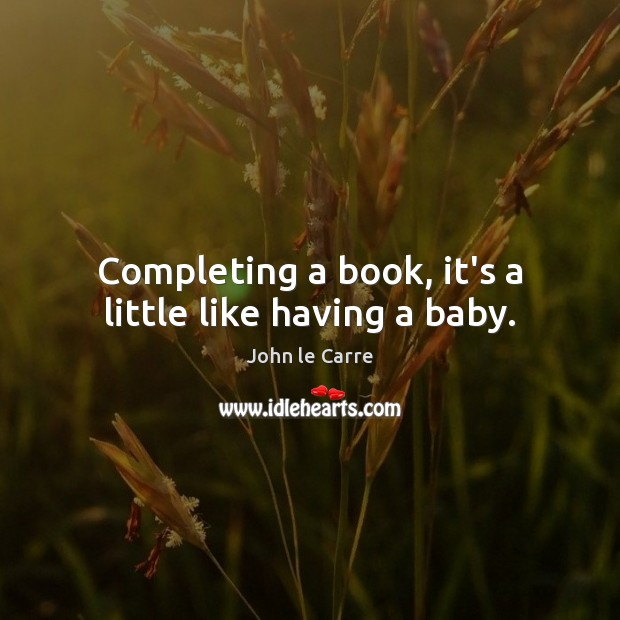 Completing a book, it's a little like having a baby. Image