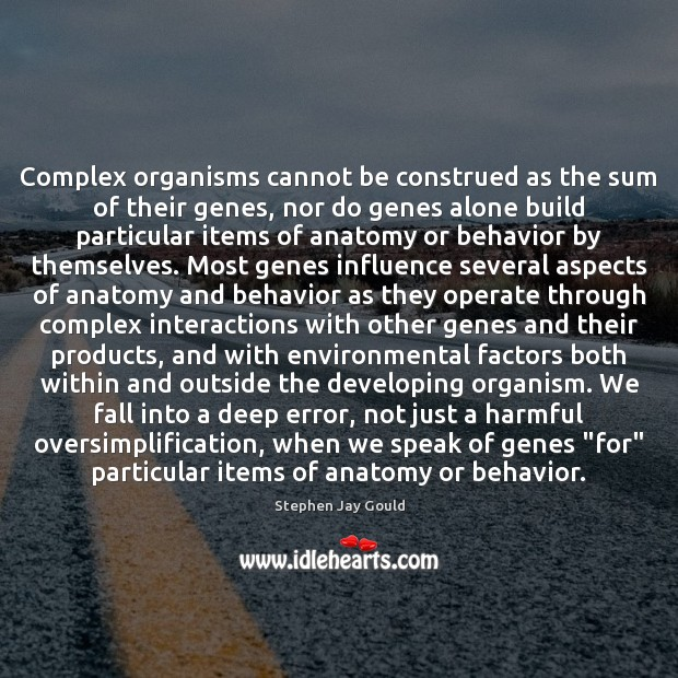 Complex organisms cannot be construed as the sum of their genes, nor Stephen Jay Gould Picture Quote