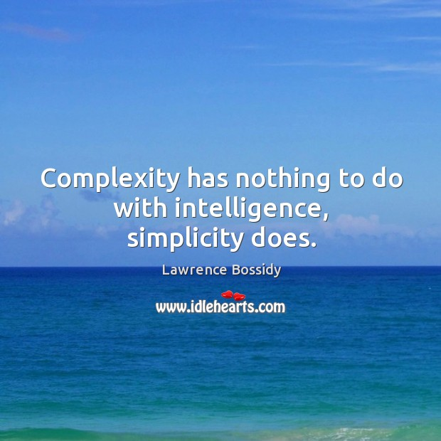 Complexity has nothing to do with intelligence, simplicity does. Image
