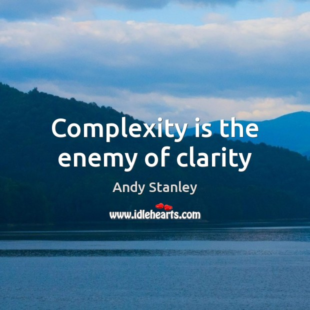 Image, Complexity is the enemy of clarity