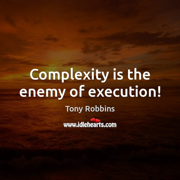 Image, Complexity is the enemy of execution!