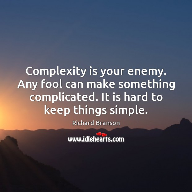 Complexity is your enemy. Any fool can make something complicated. It is Image