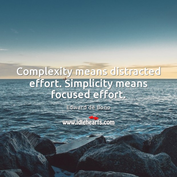 Complexity means distracted effort. Simplicity means focused effort. Edward de Bono Picture Quote