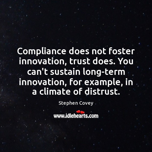 Compliance does not foster innovation, trust does. You can't sustain long-term innovation, Image
