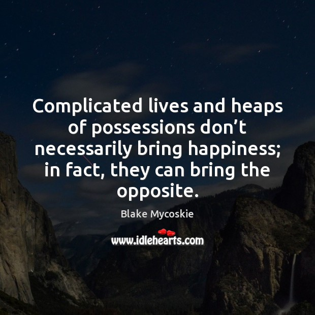 Complicated lives and heaps of possessions don't necessarily bring happiness; in Image