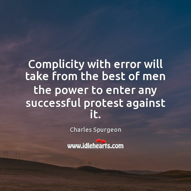 Image, Complicity with error will take from the best of men the power