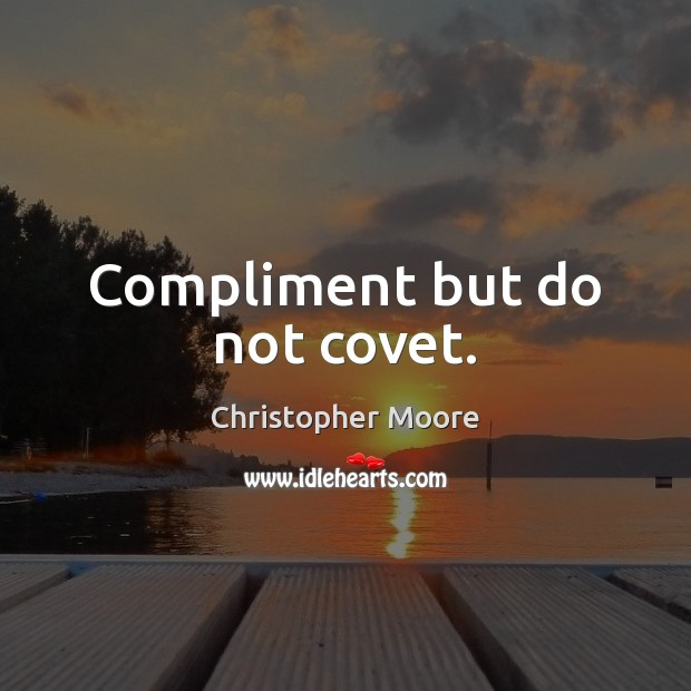 Compliment but do not covet. Image