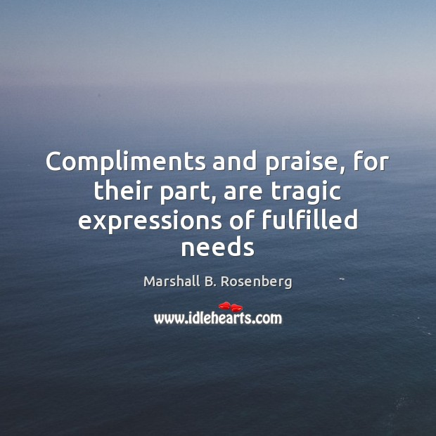 Image, Compliments and praise, for their part, are tragic expressions of fulfilled needs