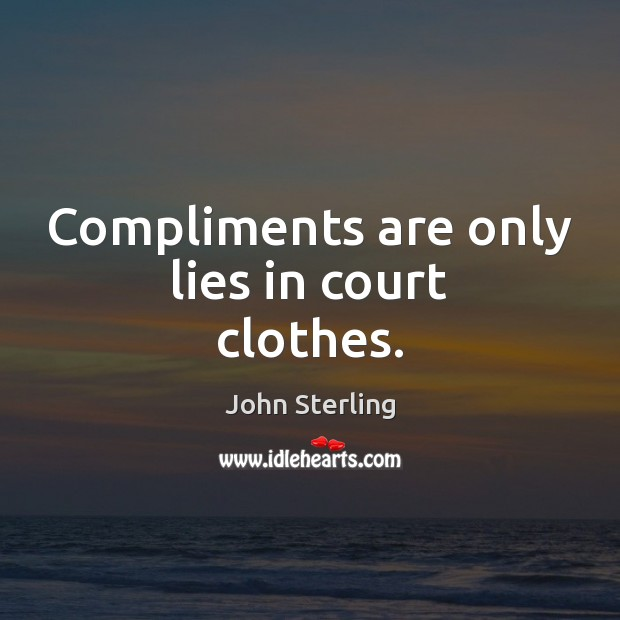 Compliments are only lies in court clothes. Image