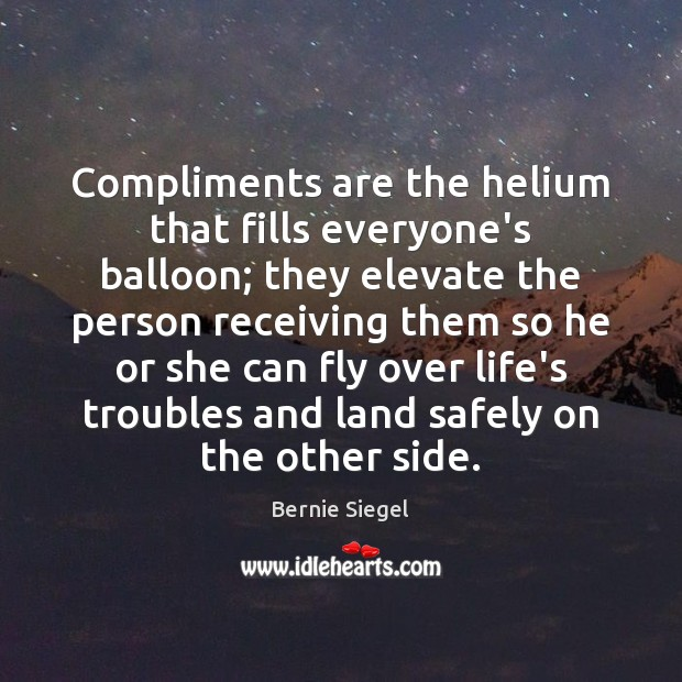 Image, Compliments are the helium that fills everyone's balloon; they elevate the person