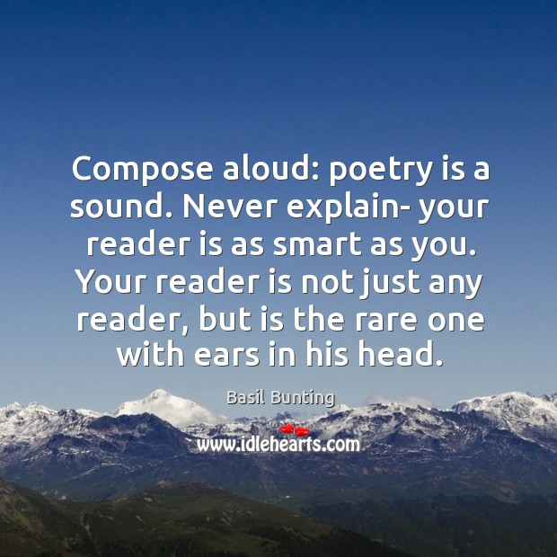 Image, Compose aloud: poetry is a sound. Never explain- your reader is as