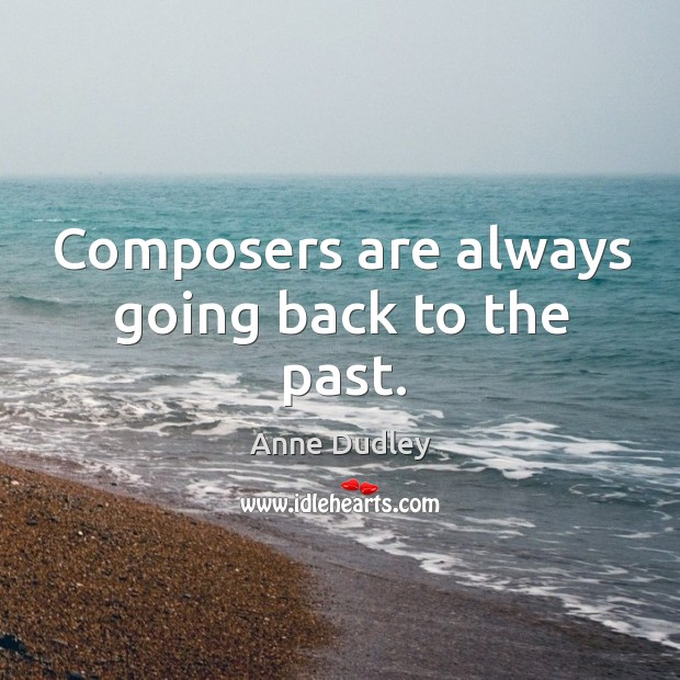 Image, Composers are always going back to the past.
