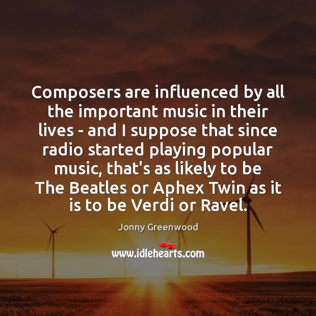 Composers are influenced by all the important music in their lives – Jonny Greenwood Picture Quote