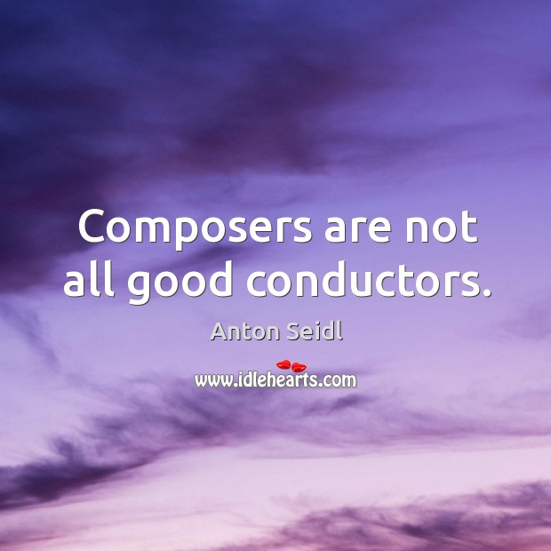 Image, Composers are not all good conductors.