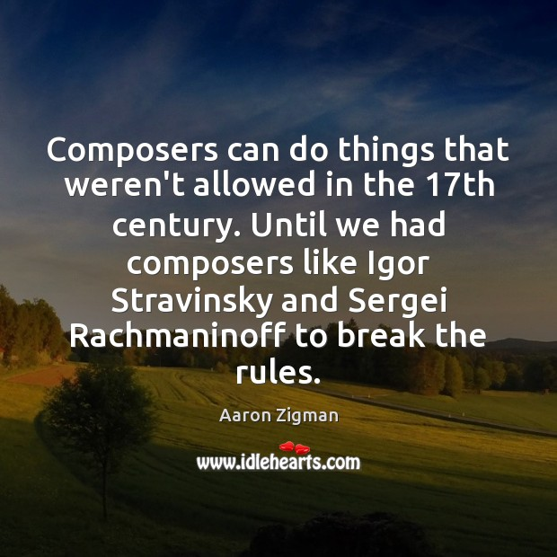Image, Composers can do things that weren't allowed in the 17th century. Until