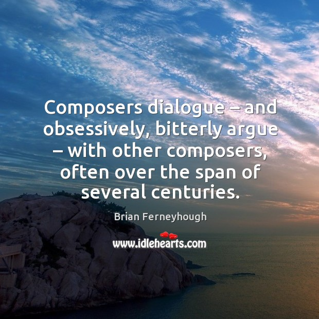 Image, Composers dialogue – and obsessively, bitterly argue – with other composers