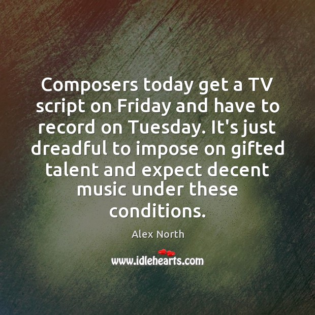 Image, Composers today get a TV script on Friday and have to record