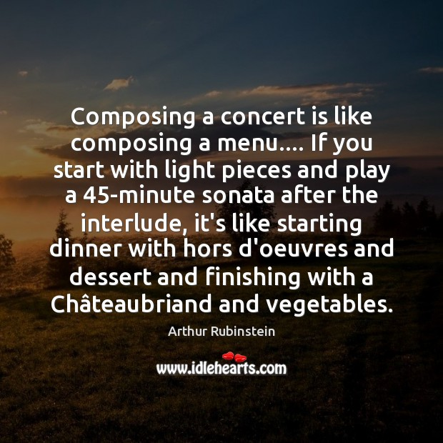 Composing a concert is like composing a menu…. If you start with Arthur Rubinstein Picture Quote