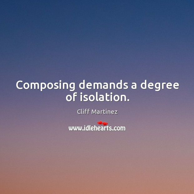 Composing demands a degree of isolation. Image