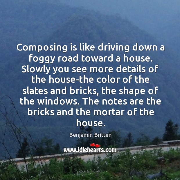 Image, Composing is like driving down a foggy road toward a house.