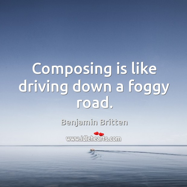 Image, Composing is like driving down a foggy road.