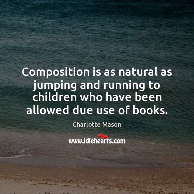 Composition is as natural as jumping and running to children who have Image