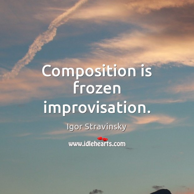 Composition is frozen improvisation. Igor Stravinsky Picture Quote