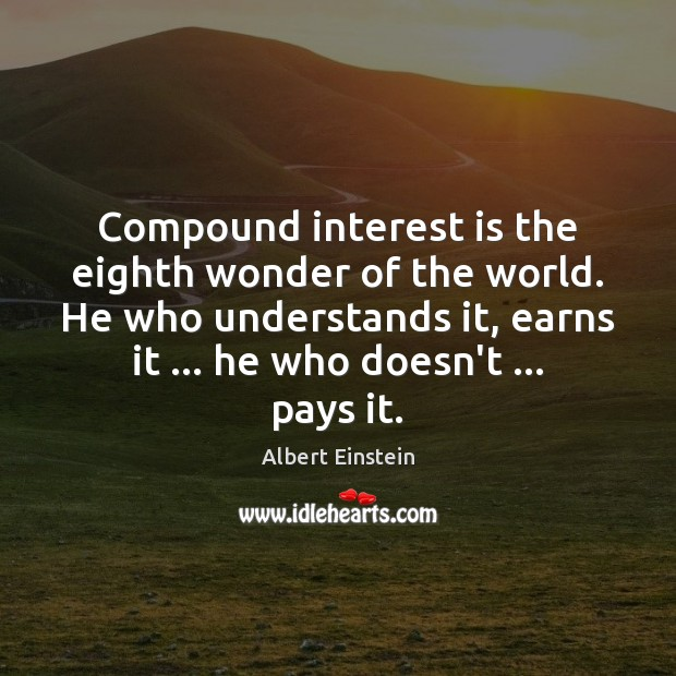 Image, Compound interest is the eighth wonder of the world. He who understands
