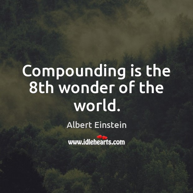 Image, Compounding is the 8th wonder of the world.