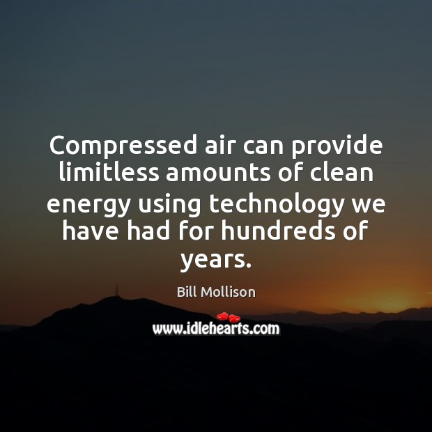 Compressed air can provide limitless amounts of clean energy using technology we Bill Mollison Picture Quote
