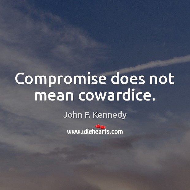 Image, Compromise does not mean cowardice.