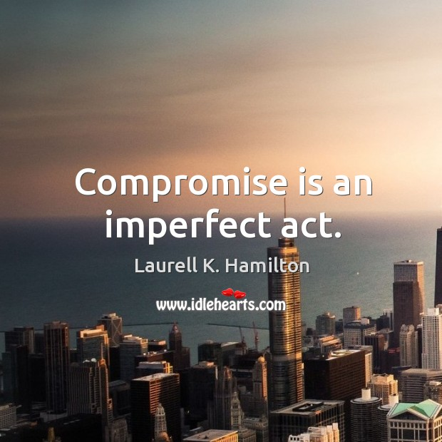 Compromise is an imperfect act. Image