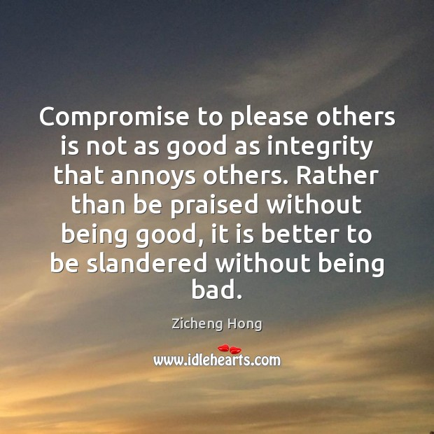 Compromise to please others is not as good as integrity that annoys Zicheng Hong Picture Quote