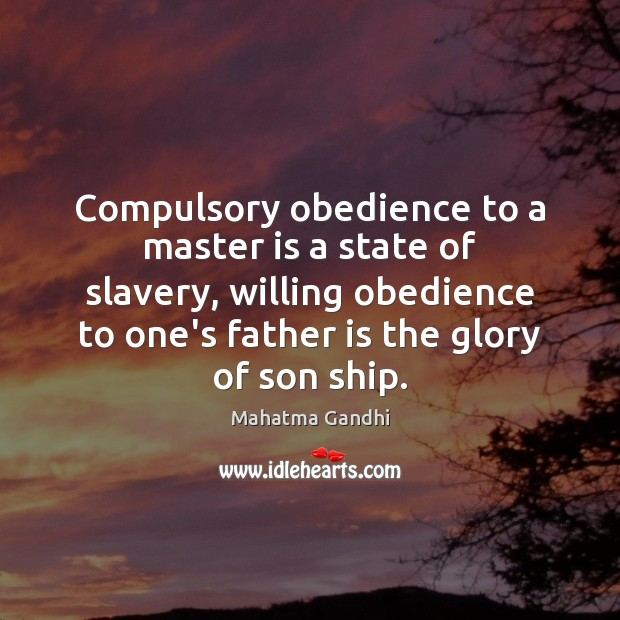 Compulsory obedience to a master is a state of slavery, willing obedience Father Quotes Image