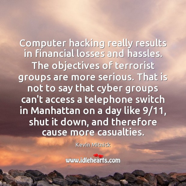 Computer hacking really results in financial losses and hassles. The objectives of Kevin Mitnick Picture Quote