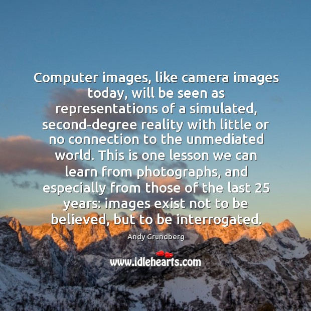 Image, Computer images, like camera images today, will be seen as representations of