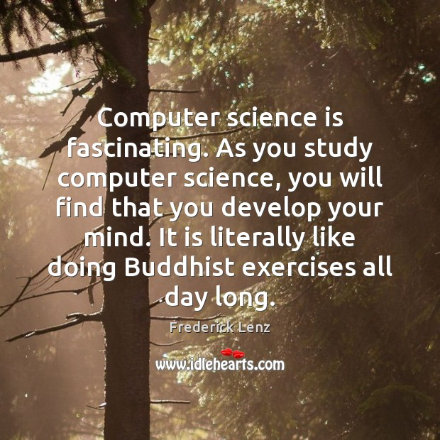 Computer science is fascinating. As you study computer science, you will find Frederick Lenz Picture Quote