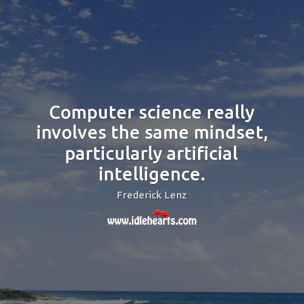 Image, Computer science really involves the same mindset, particularly artificial intelligence.