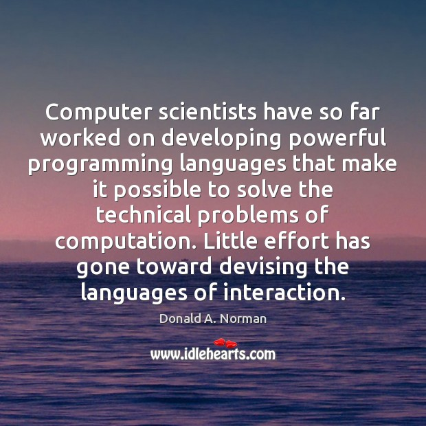 Computer scientists have so far worked on developing powerful programming languages that Donald A. Norman Picture Quote