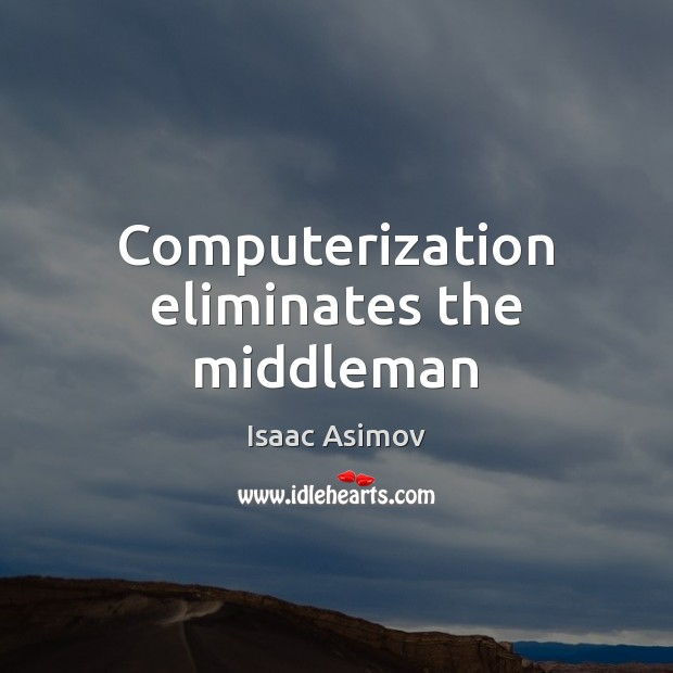 Image, Computerization eliminates the middleman