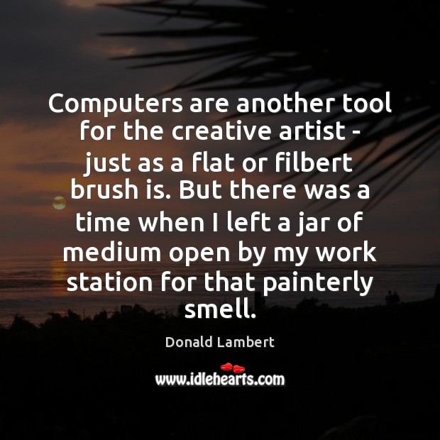 Computers are another tool for the creative artist – just as a Image