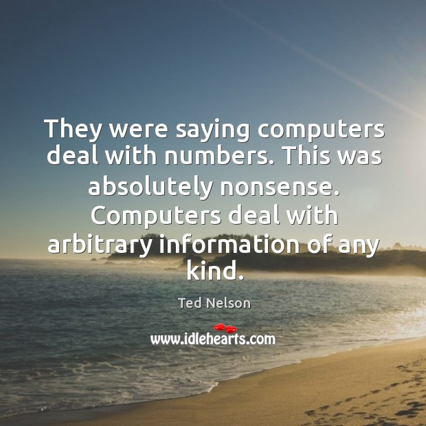 Computers deal with arbitrary information of any kind. Image