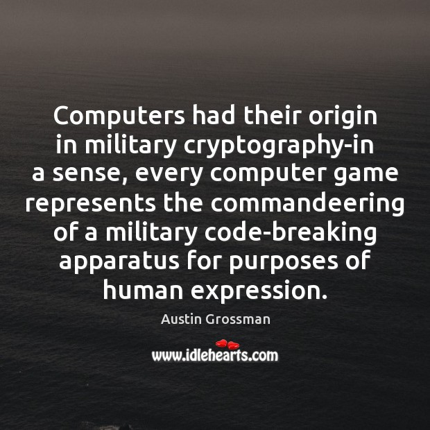 Image, Computers had their origin in military cryptography-in a sense, every computer game