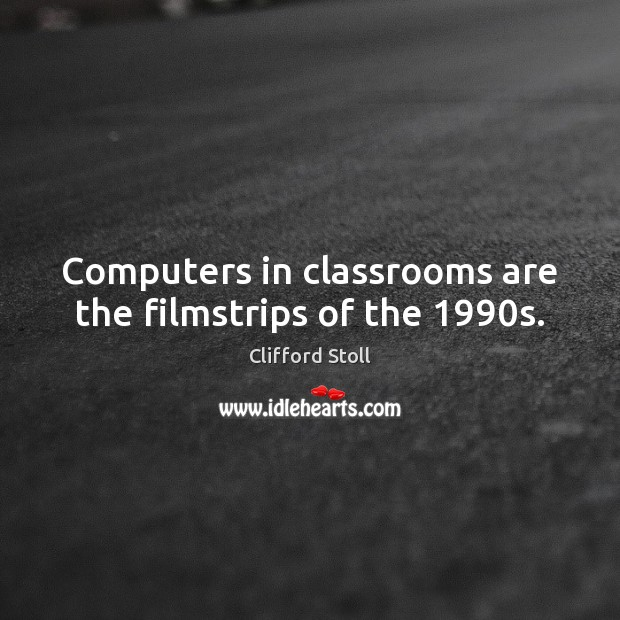 Image, Computers in classrooms are the filmstrips of the 1990s.