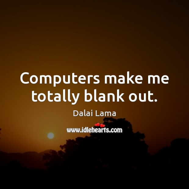 Image, Computers make me totally blank out.