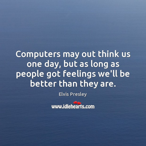 Computers may out think us one day, but as long as people Image