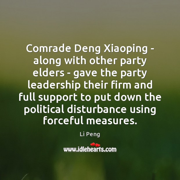 Comrade Deng Xiaoping – along with other party elders – gave the Li Peng Picture Quote