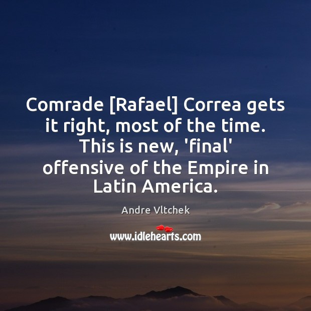 Comrade [Rafael] Correa gets it right, most of the time. This is Andre Vltchek Picture Quote