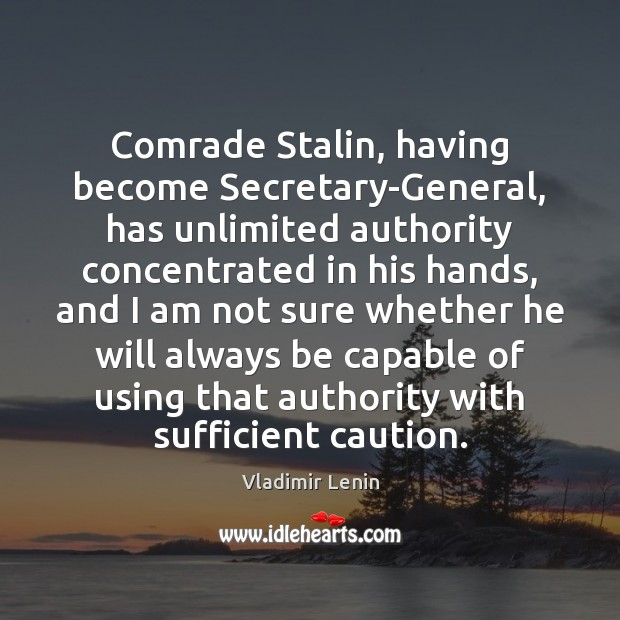 Comrade Stalin, having become Secretary-General, has unlimited authority concentrated in his hands, Image